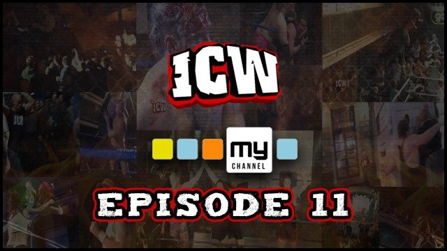 ICW On MyChannel - Episode 11