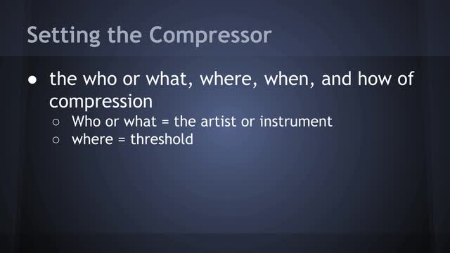 The Who or What, Where, When and How of Compression