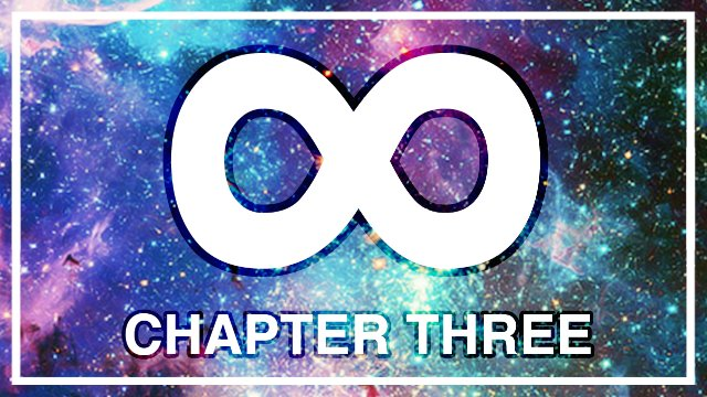 Infinity - Chapter Three