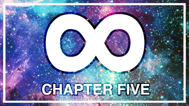 Infinity - Chapter Five