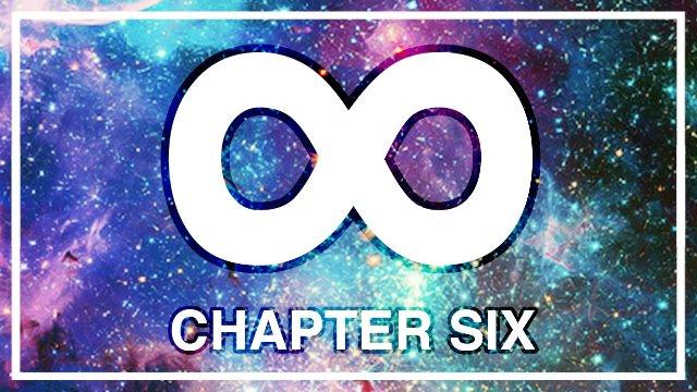 Infinity - Chapter Six