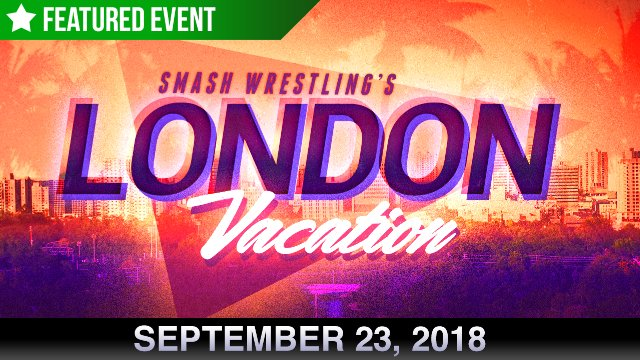 Smash Wrestling's London Vacation
