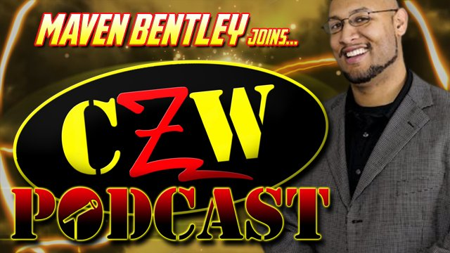 "CZW ""Podcast: Bleeding Black & Yellow"" Episode #45 (w/ Maven Bentley)"