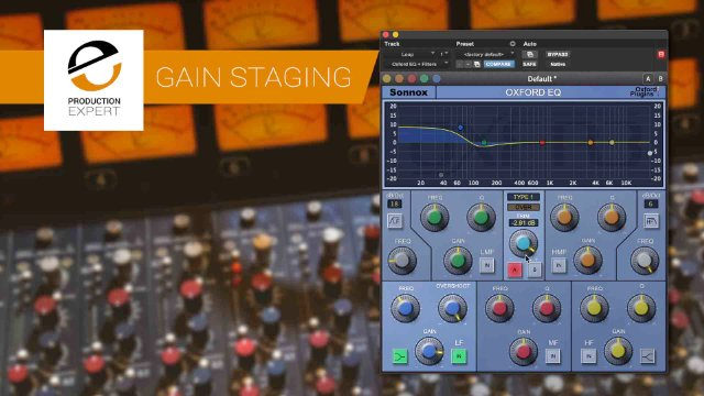 Gain Staging - Are Your Faders In Charge Of Your Mix Or Are Your Plugins Fighting Them?