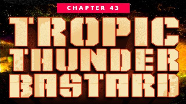 Chapter 43: Tropic Thunderbastard