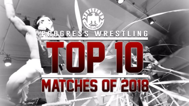 The Top Ten PROGRESS Matches of 2018
