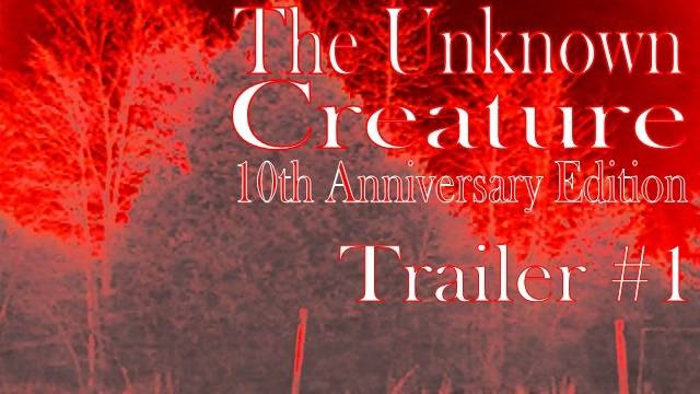 The Unknown Creature 10th Anniversary Edition (Trailer 1)