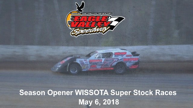 Eagle Valley Speedway 5/6/18 WISSOTA Super Stock Races