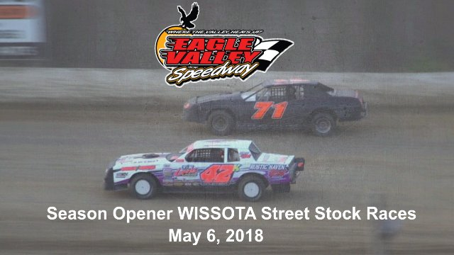 Eagle Valley Speedway 5/6/18 WISSOTA Street Stock Races
