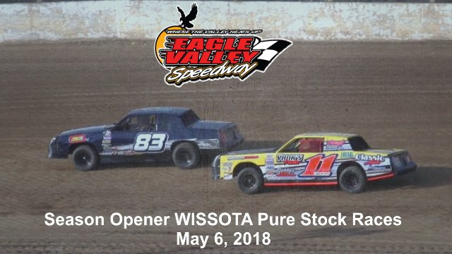 Eagle Valley Speedway 5/6/18 WISSOTA Pure Stock Races