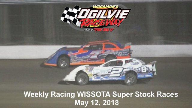 Ogilvie Raceway 5/12/18 WISSOTA Super Stock Races