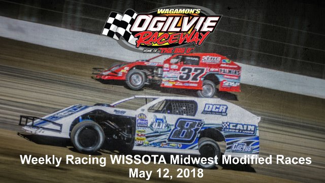 Ogilvie Raceway 5/12/18 WISSOTA Midwest Modified Races
