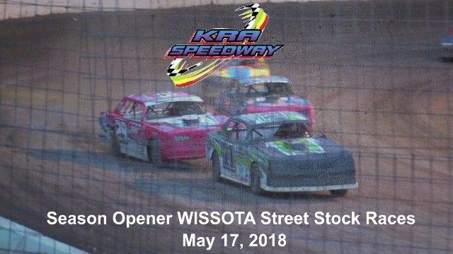 KRA Speedway 5/17/18 WISSOTA Street Stock Races