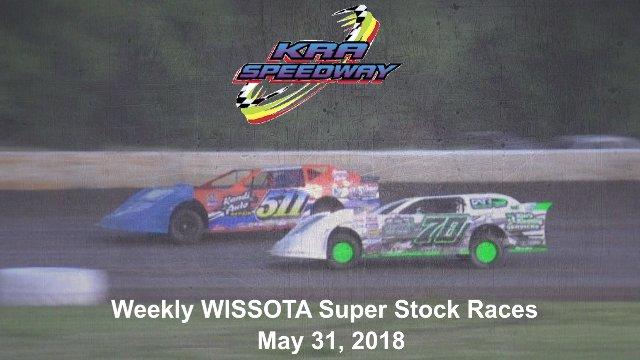 KRA Speedway 5/30/18 WISSOTA Super Stock Races