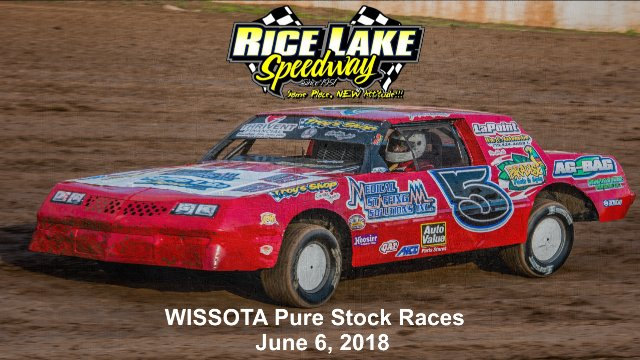 Rice Lake Speedway 6/6/18 WISSOTA Pure Stock Races
