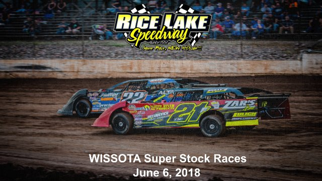 Rice Lake Speedway 6/6/18 WISSOTA Super Stock Races