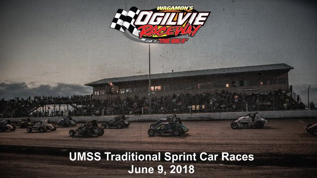 Ogilvie Raceway 6/9/18 UMSS Traditional Sprint Car Races