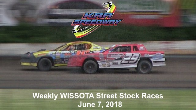 KRA Speedway 6/7/18 WISSOTA Street Stock Races
