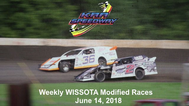 KRA Speedway 6/14/18 WISOTA Modified Races
