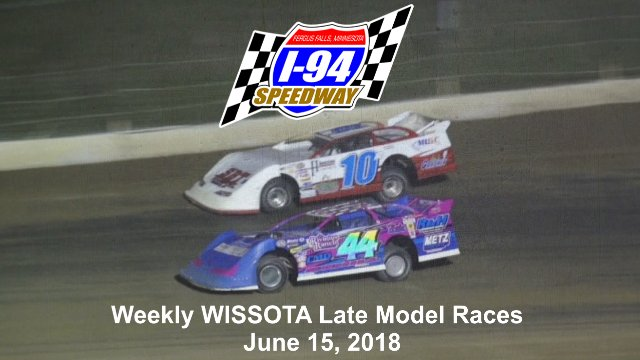 I-94 Speedway 6/15/18 WISSOTA Late Model Races
