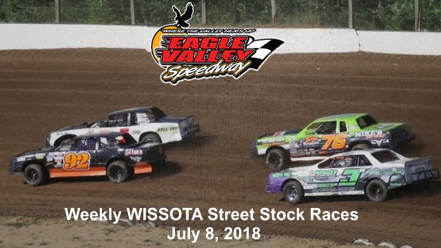 Eagle Valley Speedway 7/7/18 WISSOTA Street Stock Races
