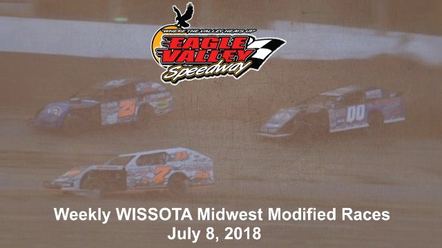 Eagle Valley Speedway 7/7/18 WISSOTA Midwest Modified Races
