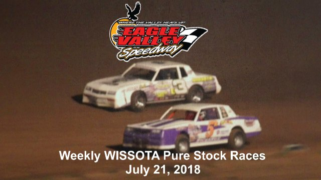 Eagle Valley Speedway 7/21/18 WISSOTA Pure Stock Races