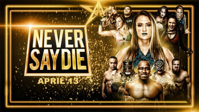 4.13.18 - Never Say Die - AAW Pro