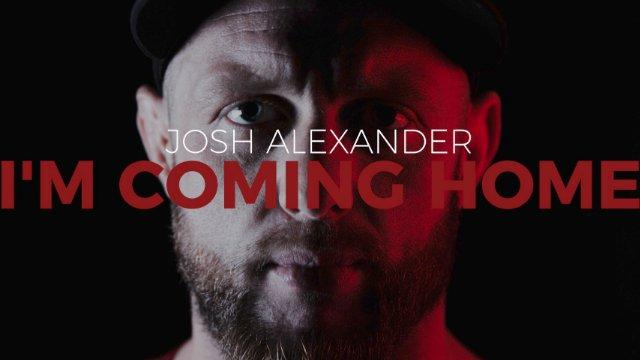 Josh Alexander - I'm Coming Home