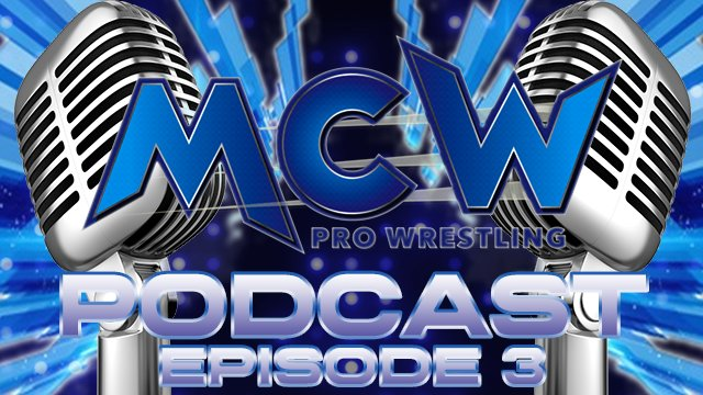 MCW Podcast Episode 3