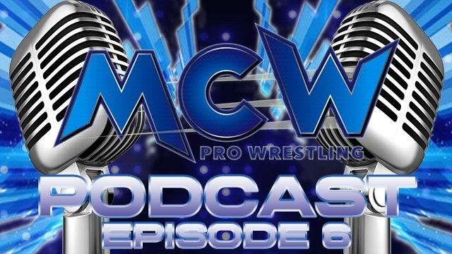 MCW Podcast Episode 6
