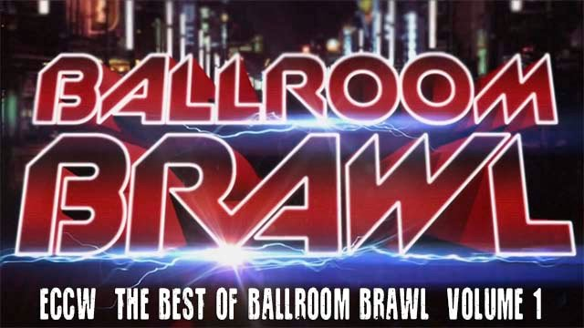 ECCW The Best of Ballroom Brawl Volume 1