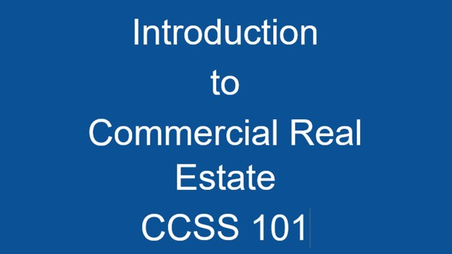 CCSS 101 Commercial Real Estate Introduction