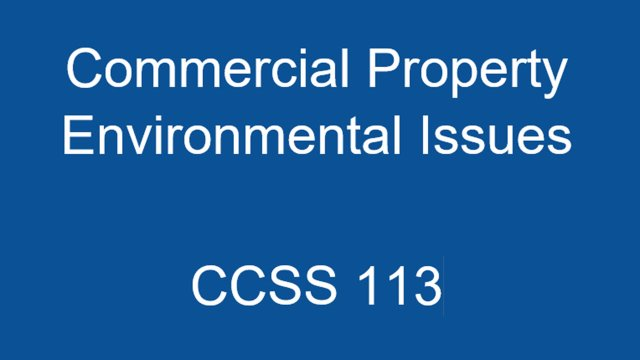 CCSS 113 Commercial Property Environmental Issues