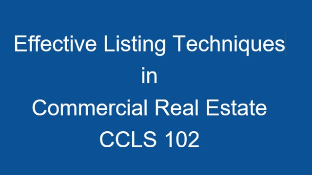 CCLS 102 - Effective Listing Techniques