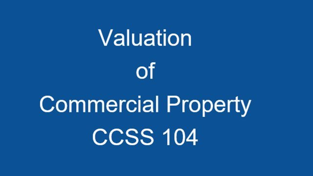 CCSS 104 Valuation of Commercial Property