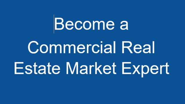 Become a Commercial Real Estate Market Expert