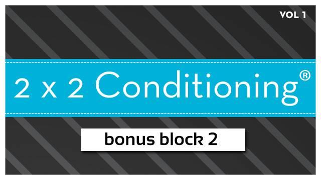 2X2 Conditioning®  Vol. 1 - Bonus Block 2