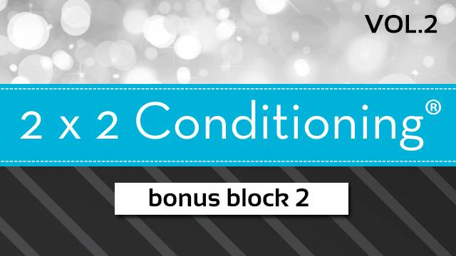 2X2 Conditioning® Vol. 2 - Bonus Block 2