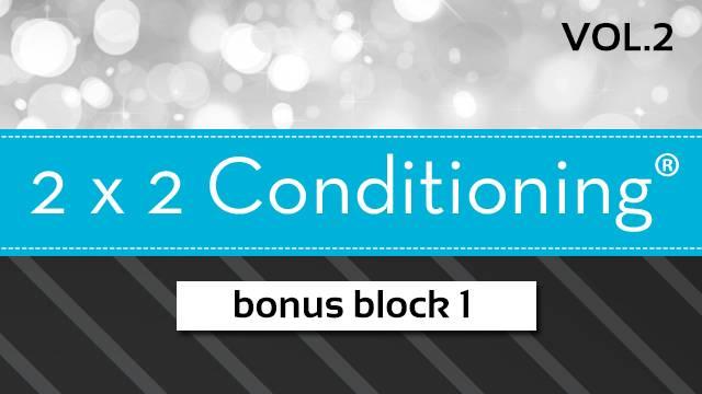 2X2 Conditioning® Vol. 2 - Bonus Block 1