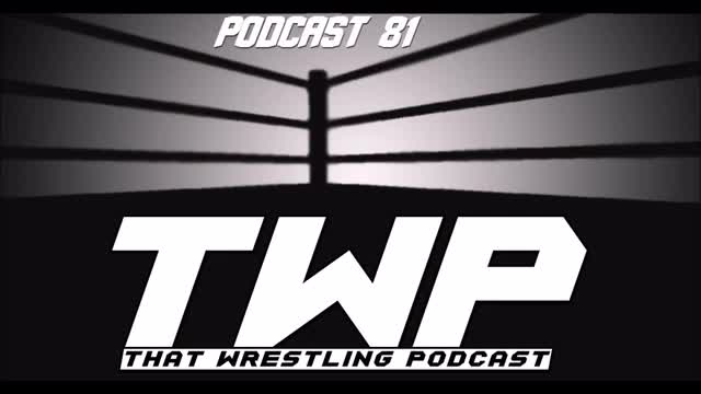 TWP Episode 81/ Raw's Marathon Match & High Emotion on NXT