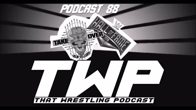 TWP Episode 88 -Hall Of Fame, TakeOver New Orleans & Ones To Watch