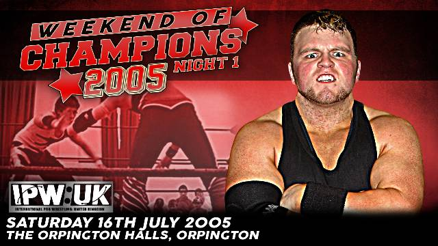 IPW:UK Weekend of Champions 2005 Night 1