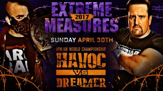 IPW:UK Extreme Measures 2017 - Havoc vs. Dreamer