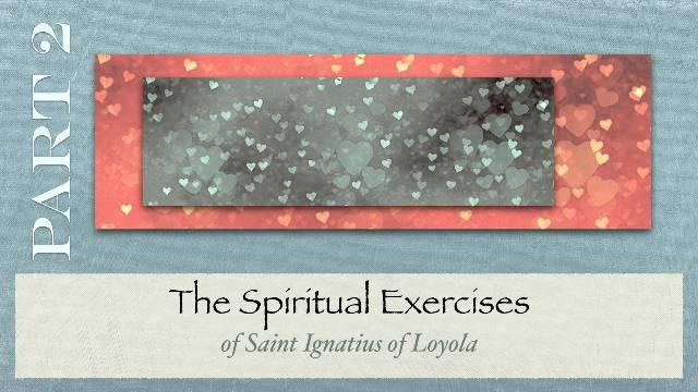 The Spiritual Exercises- Part 2