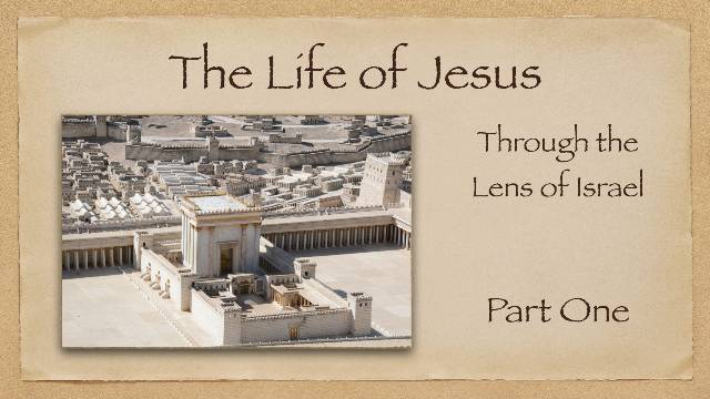 The Life of Jesus: Thru the Lens of Israel- Part 1
