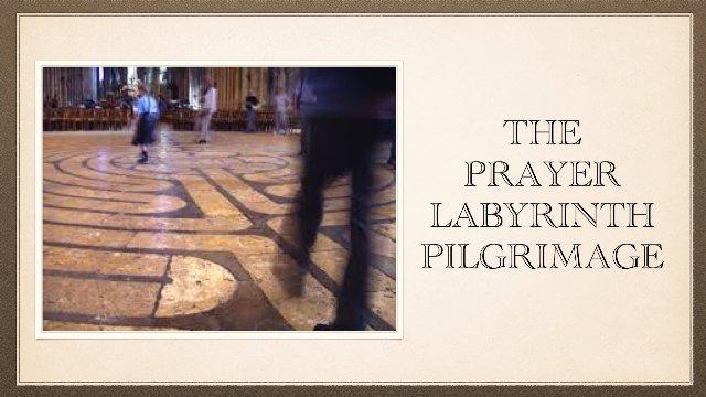 The Prayer Labyrinth Pilgrimage