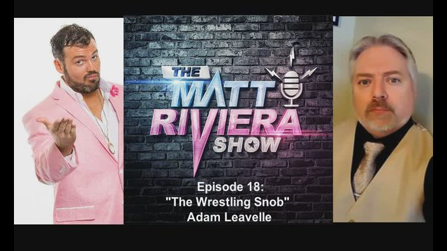 "Ep. 18 - ""The Wrestling Snob"" Adam Leavelle - The Matt Riviera Show"