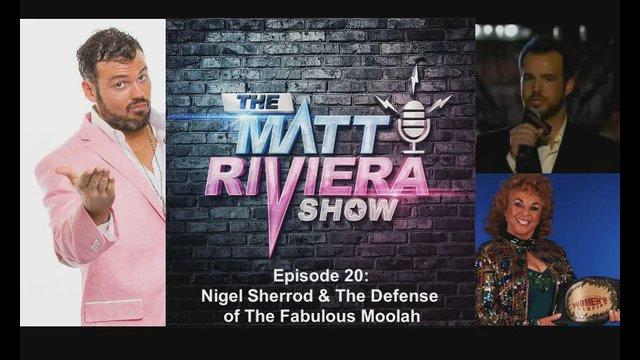 Ep. 20 - Nigel Sherrod & the Defense of The Fabulous Moolah - The Matt Riviera Show