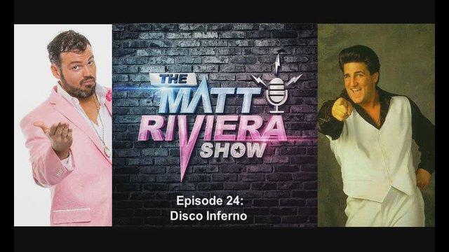 Ep. 24 - Disco Inferno - The Matt Riviera Show